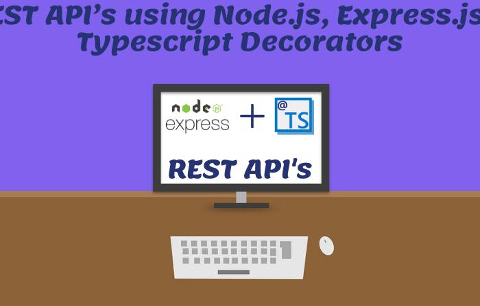 How to make REST API's using Node.js, Express.js & Typescript Decorators